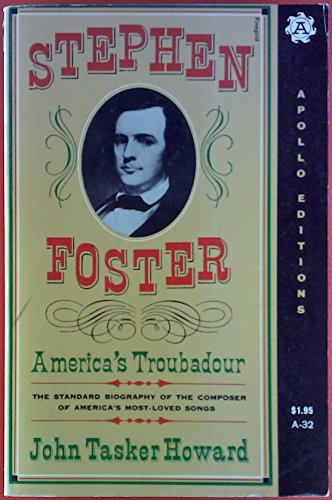 Stephen Foster, America's troubadour (Apollo editions ; A32): Howard, John Tasker