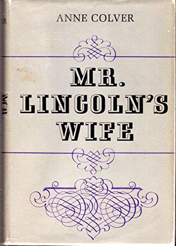 MR. LINCOLN'S WIFE: Colver, Anne