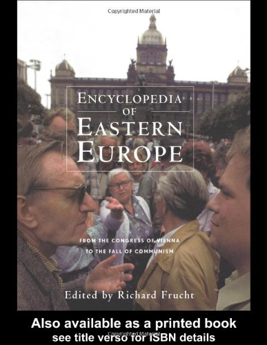 ENCYCLOPEDIA OF EASTERN EUROPE FROM THE CONGRESS OF VIENNA TO THE FALL OF COMMUNISM: Frucht, ...