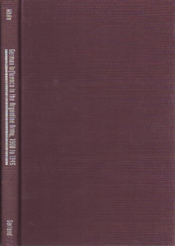 9780815304135: German Influence in the Argentine Army, 1900 to 1945 (Modern European History)
