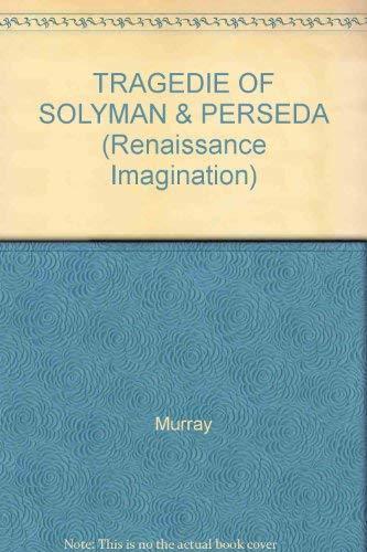 9780815304579: TRAGEDIE OF SOLYMAN & PERSEDA (Renaissance Imagination)