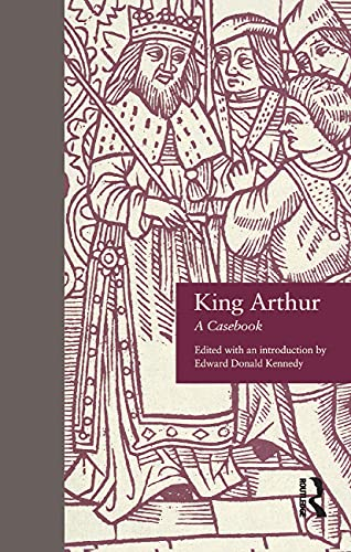 King Arthur: A Casebook (Arthurian Characters and Themes) (Garland Reference Library of the ...