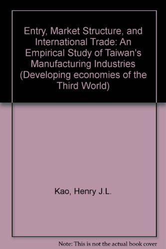 9780815306306: Entry, Market Structure, and International Trade: An Empirical Study of Taiwan's Manufacturing Industries (Developing economies of the Third World)