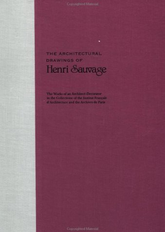 The Architectural Drawings of Henri Sauvage : The Works of an Architect-Decorator in the ...