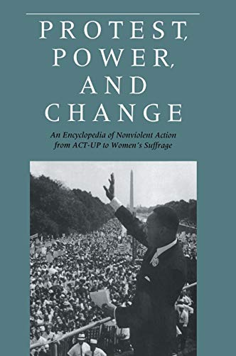 9780815309130: Protest, Power, and Change: An Encyclopedia of Nonviolent Action from ACT-UP to Women's Suffrage (Garland Reference Library of the Humanities)