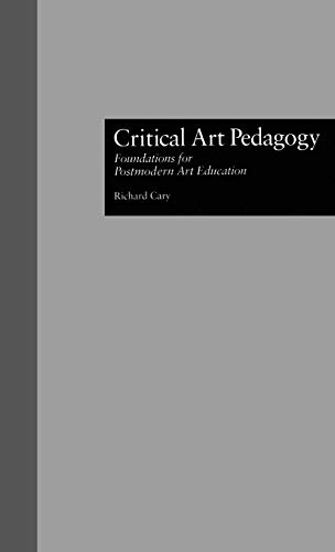 9780815309154: Critical Art Pedagogy: Foundations for Postmodern Art Education (Critical Education Practice)