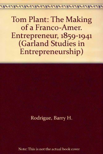 9780815309888: Tom Plant: The Making of a Franco-Amer. Entrepreneur, 1859-1941 (Garland Studies in Entrepreneurship)