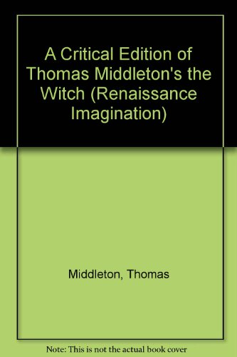 A Critical Edition of Thomas Middleton's The Witch: Edward J. Esche