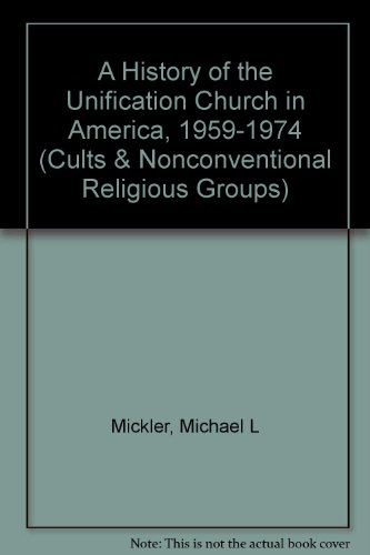 A History of the Unification Church in America, 1959-1974: Mickler, Michael L