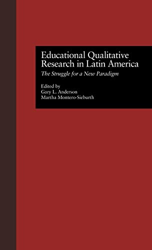 Educational Qualitative Research in Latin America: The Struggle for a New Paradigm (Studies in ...