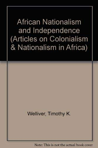 9780815313908: African Nationalism and Independence (Colonialism and Nationalism in Africa, Vol 3)