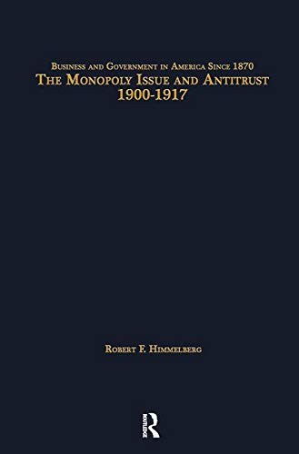 9780815314042: The Monopoly Issue and Antitrust, 1900-1917 (Business and Government in America Since 1870)