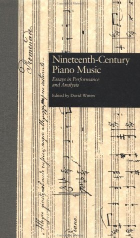 9780815315025: Nineteenth-Century Piano Music: Essays in Performance and Analysis (PERSPECTIVES IN MUSIC CRITICISM AND THEORY, VOL 3)
