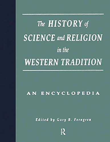 The History of Science and Religion in the Western Tradition: An Encyclopedia: Ferngren,Gary B.