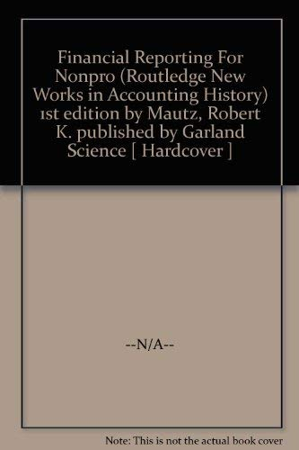 Financial Reporting For Nonpro (Routledge New Works: Robert K. Mautz