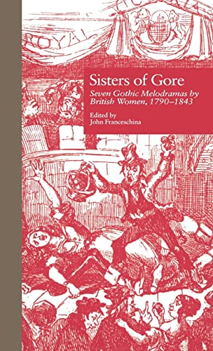 9780815317814: Sisters of Gore: Seven Gothic Melodramas by British Women, 1790-1843 (Garland Reference Library of the Humanities)
