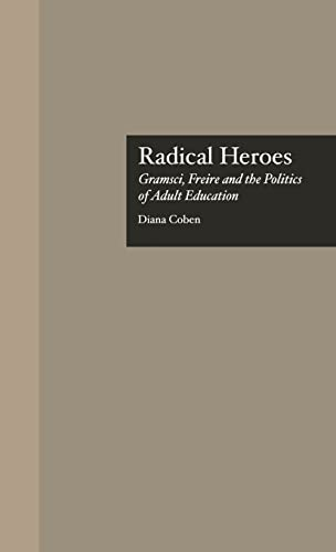 9780815318989: Radical Heroes: Gramsci, Freire and the Poitics of Adult Education (Studies in the History of Education)