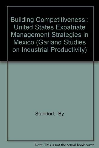 Building Competitiveness: US Expatriate Management Strategies in: Stanford, Jane H.