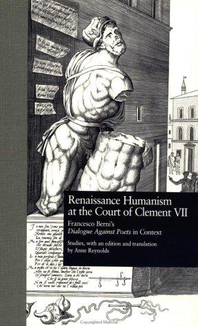 9780815320203: Renaissance Humanism at the Court of Clement VII: Francesco Berni 's Dialogue Against Poets in Context (Garland Studies in the Renaissance)
