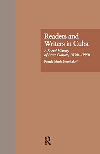 9780815320999: Readers and Writers in Cuba: A Social History of Print Culture, l830s-l990s (Latin American Studies)