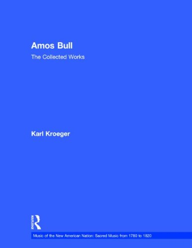 9780815321699: Amos Bull: The Collected Works (Music of the New American Nation: Sacred Music from 1780 to 1820)