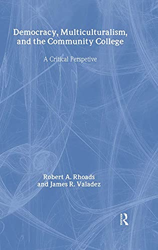 9780815321972: Democracy, Multiculturalism, and the Community College: A Critical Perspective: A Critical Perspective / Robert A. Rhoads, James R. Valadez. (Critical Education Practice)