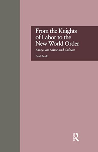 9780815322252: From the Knights of Labor to the New World Order: Essays on Labor and Culture (Labor in America)