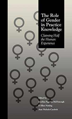The Role of Gender in Practice Knowledge Claiming Half the Human Experience: Figueira McDonough, ...