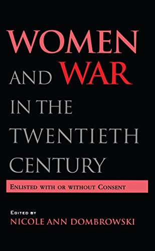 9780815322870: Women and War in the Twentieth Century: Enlisted with or without Consent (Women's History and Culture)