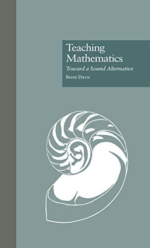 9780815322979: Teaching Mathematics: Toward a Sound Alternative (Critical Education Practice)