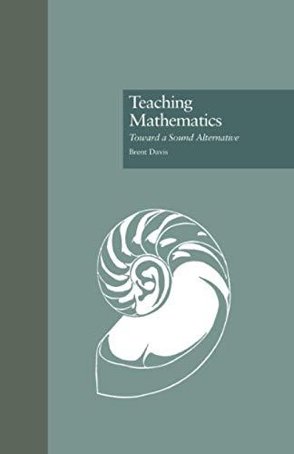 9780815322986: Teaching Mathematics: Toward a Sound Alternative (Critical Education Practice)