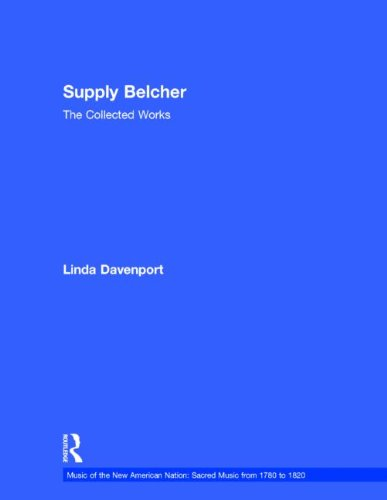 Supply Belcher : The Collected Works (Music of the New American Nation: Sacred Music from 1780 to ...