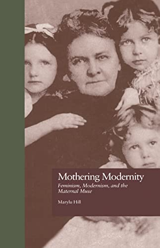 9780815324317: Mothering Modernity: Feminism, Modernism, and the Maternal Muse (Origins of Modernism)