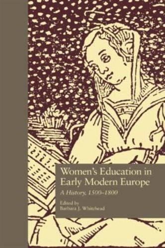 Women's Education in Early Modern Europe: A History, 1500Tto 1800 (Studies in the History of ...