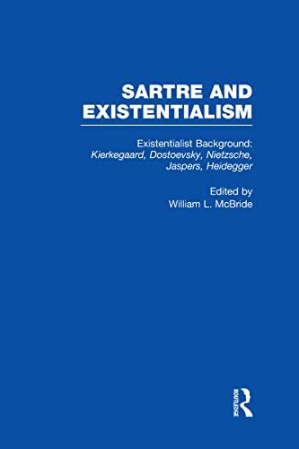 Existentialist Background : Kierkegaard, Dostoevsky, Nietzsche, Jaspers, Heidegger (Sartre and ...
