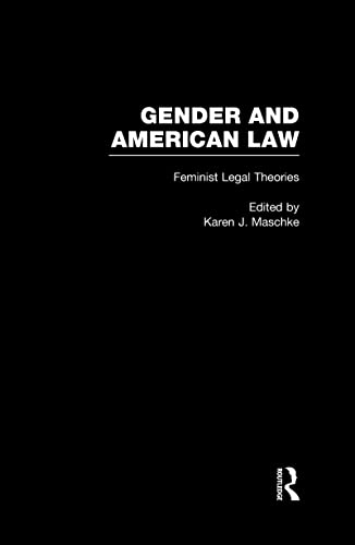 Feminist Legal Theories (Gender and American Law: The Impact of the Law on the Lives of Women): ...