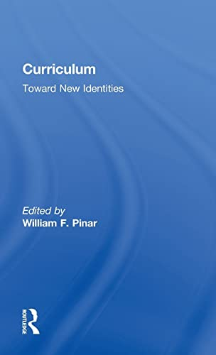 9780815325505: Curriculum: Toward New Identities (Critical Education Practice)