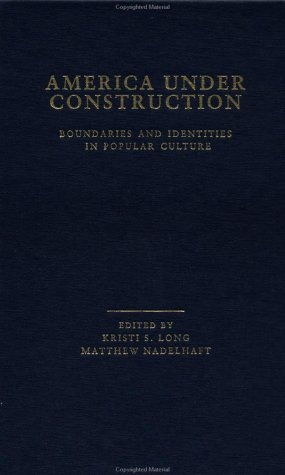 9780815328414: America Under Construction: Boundaries and Identities in Popular Culture (Studies in American Popular History and Culture)