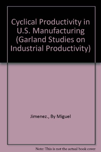 Cyclical Productivity in U. S. Manufacturing,: JIMENEZ, Miguel,