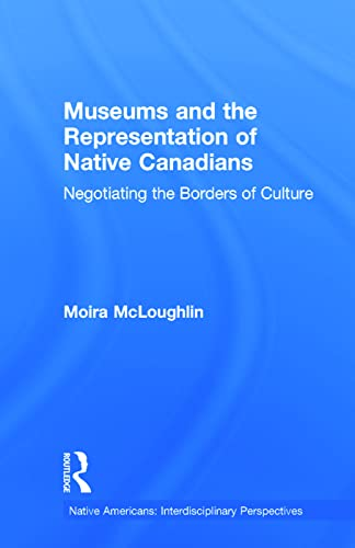 Museums and the Representation of Native Canadians Negotiating the Borders of Culture