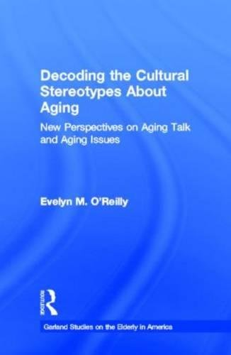 9780815330233: Decoding the Cultural Stereotypes About Aging: New Perspectives on Aging Talk and Aging Issues (Garland Studies on the Elderly in America)