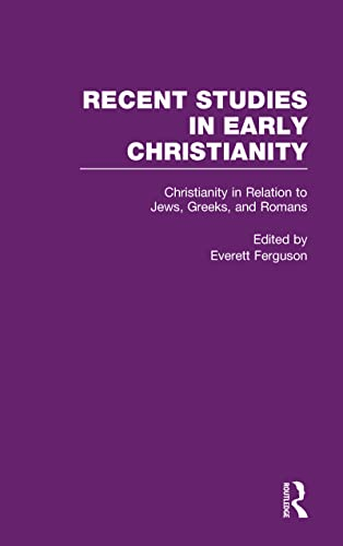 Christianity in Relation to Jews, Greeks, and Romans (Recent Studies in Early Christianity): ...