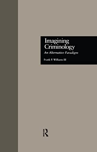 9780815330783: Imagining Criminology: An Alternative Paradigm (Current Issues in Criminal Justice)