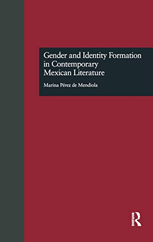 Gender and Identity Formation in Contemporary Mexican Literature (Garland Reference Library of the ...