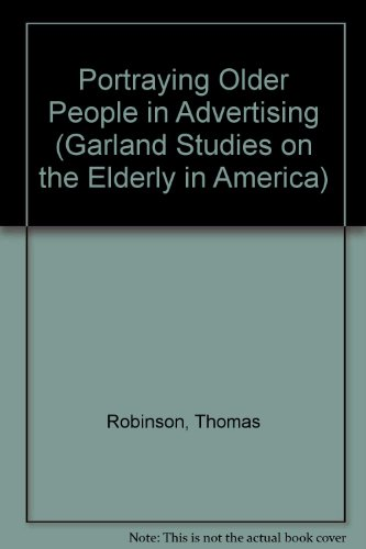 PORTRAYING OLDER PEOPLE IN ADVERTISING: Magazine, Television, and Newspapers (Garland Studies on ...