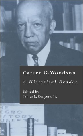 Carter G. Woodson : A Historical Reader (Crosscurrents in African American History, Volume 14): ...