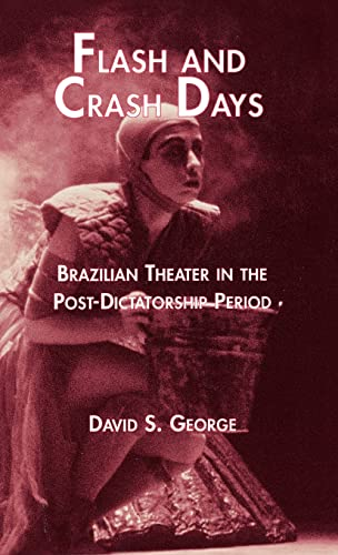 9780815333609: Flash and Crash Days: Brazilian Theater in the Post-Dictatorship Period