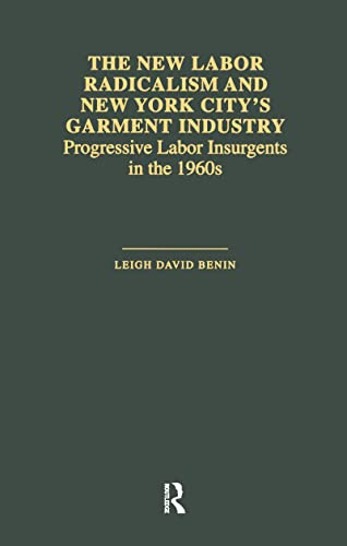 9780815333852: The New Labor Radicalism and New York City's Garment Industry: Progressive Labor Insurgents During the 1960s (Garland Studies in the History of American Labor)