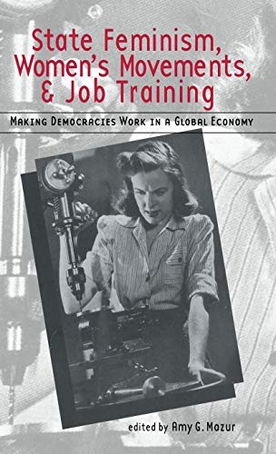 9780815334385: State Feminism, Women's Movements, and Job Training: Making Democracies Work in the Global Economy (Women in Politics in Democratic States)