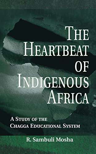 9780815334644: The Heartbeat of Indigenous Africa: A Study of the Chagga Educational System (Indigenous Knowledge and Schooling)